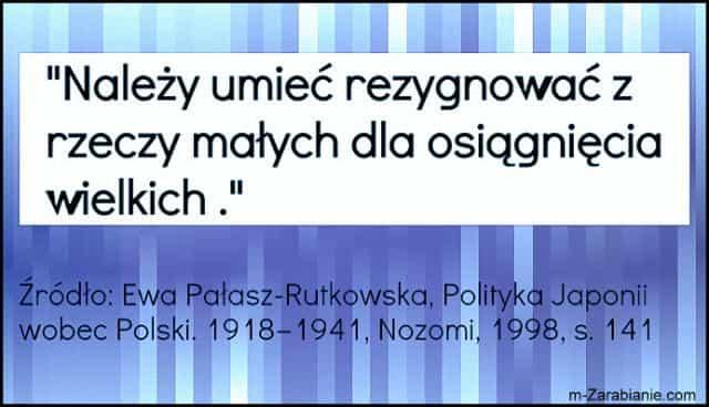 Źródło: Ewa Pałasz-Rutkowska, Polityka Japonii wobec Polski. 1918–1941, Nozomi, 1998, s. 141. Cytaty o sukcesie, bogactwie, pieniądzach i finansach.