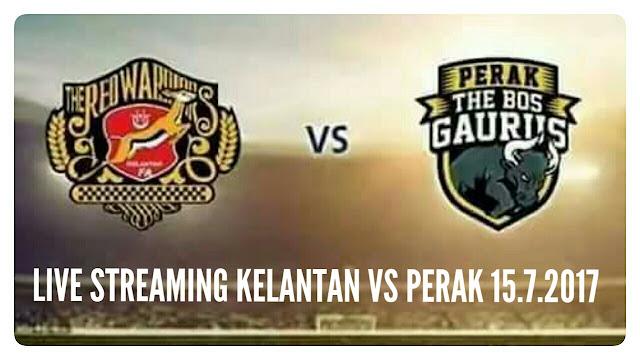 Live Streaming Kelantan vs Perak 15.7.2017 Liga Super
