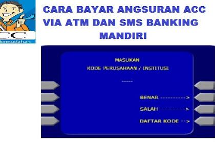 Cara Bayar Angsuran ACC Via ATM Mandiri Dan SMS Banking