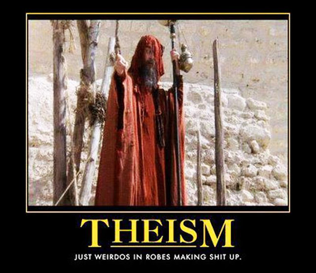 Theism definition meme - Just weirdos in robes making sh*t up