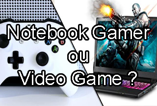 Notebook Gamer Ou Console (PS4/Xbox)