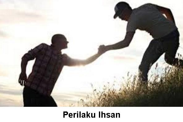 IHSAN: Pengertian, 12 Perilaku Ihsan dan Manfaat Perilaku Ihsan
