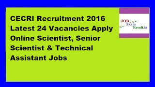 CECRI Recruitment 2016 Latest 24 Vacancies Apply Online Scientist, Senior Scientist & Technical Assistant Jobs