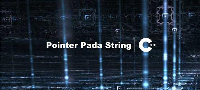 Cara Deklarasi Pointer Pada String C++ - Belajar C++