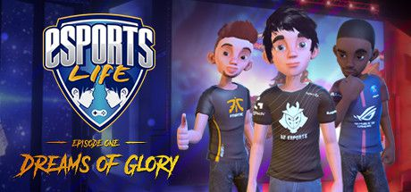 Download Esports Life: Ep.1 - Dreams of Glory