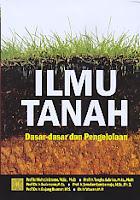 Judul Buku : Ilmu Tanah – Dasar-dasar dan Pengelolaan