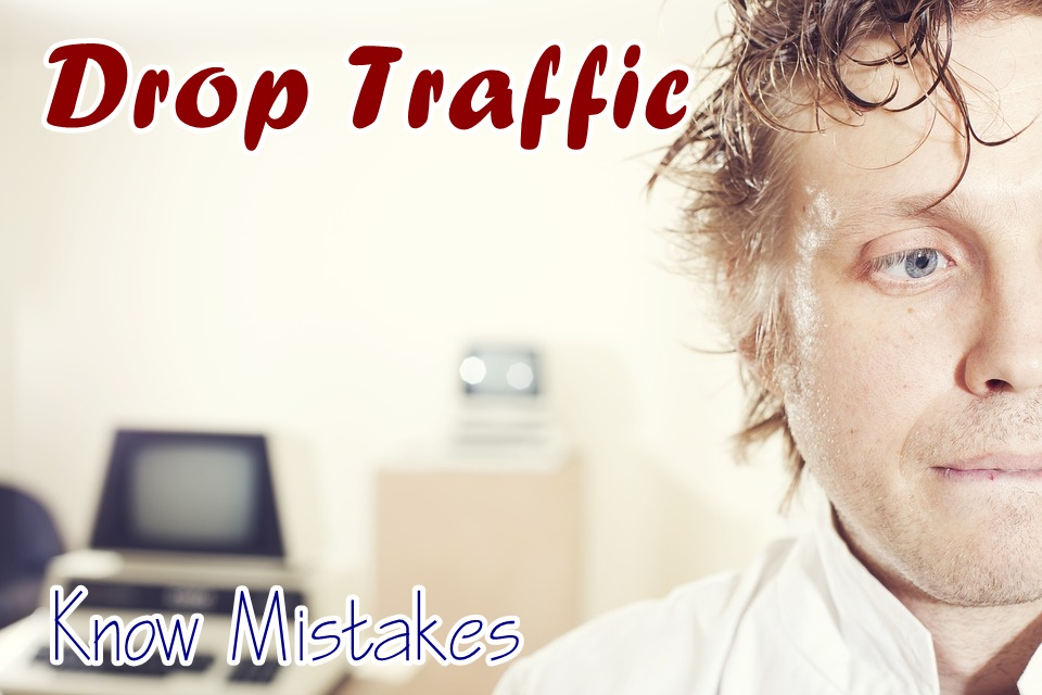 traffic drop mistakes for blog