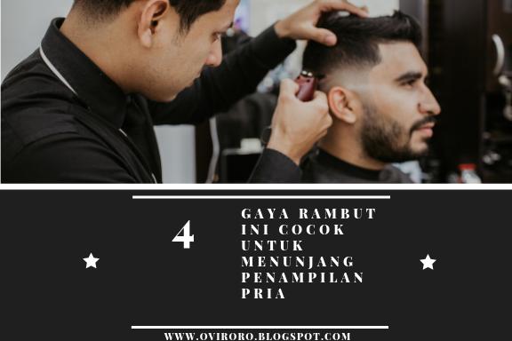 4 Gaya Rambut Ini Cocok untuk Menunjang Penampilan Pria
