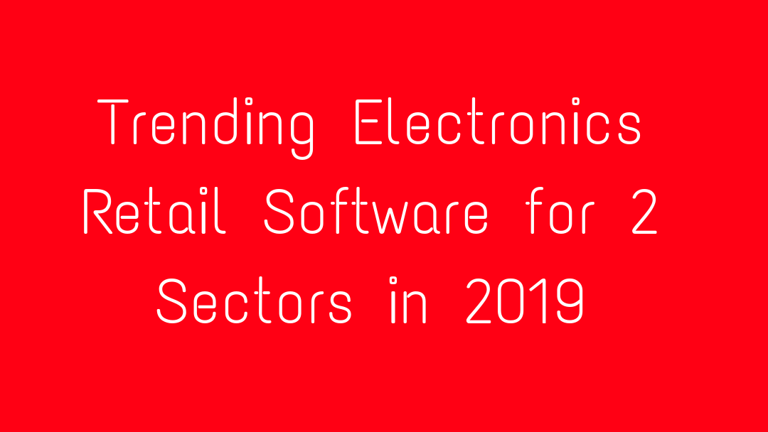 Trending Electronics Retail Software for 2 Sectors in 2019