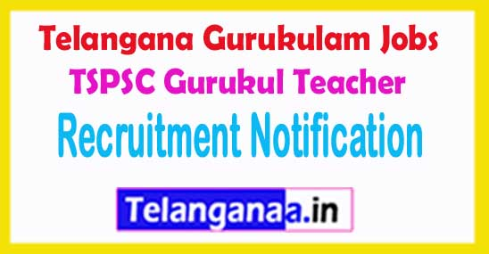 TSPSC Gurukul Teacher Recruitment Notification 2018 Apply Online Telangana Gurukulam Jobs