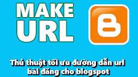 Thủ thuật tối ưu đường dẫn url bài đăng cho blogspot