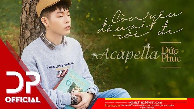 Acapella Còn Yêu Đâu Ai Rời Đi - Đức Phúc