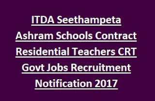 ITDA Seethampeta Ashram Schools Contract Residential Teachers CRT Govt Jobs Recruitment Notification 2017