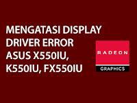 Mengatasi Driver Error AMD RX460 Di Laptop Asus X550IU, K550IU, FX550IU