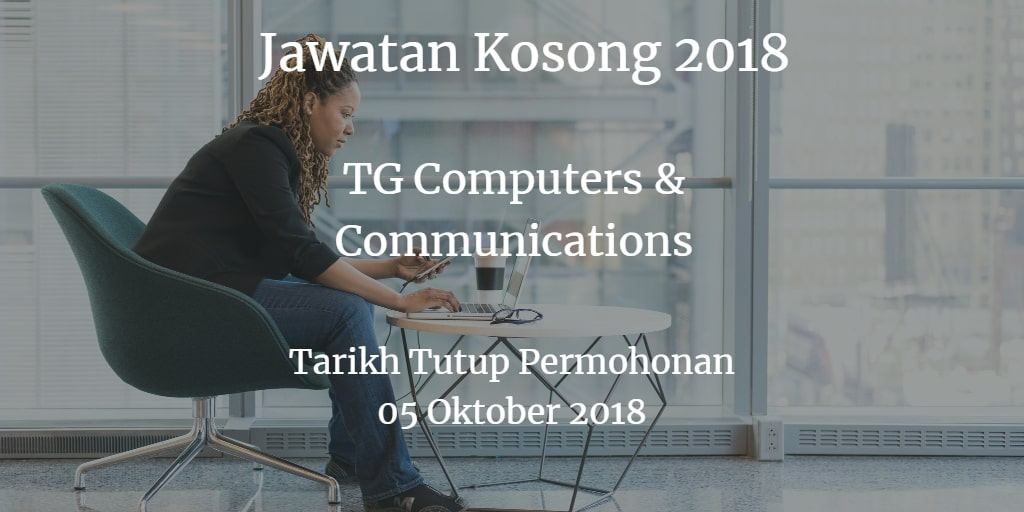 Jawatan Kosong TG Computers & Communications 05 Oktober 2018