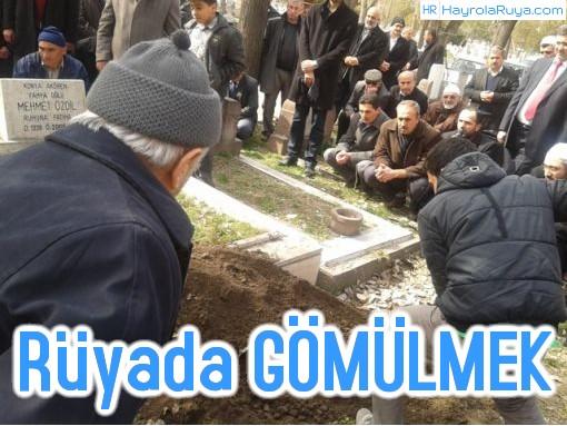 Rüyada Gömülmenin Görülmesi dini ve islami tabiri nedir? Rüyasının yorumları nelerdir?