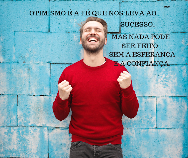 Otimismo é a Fé . . .
