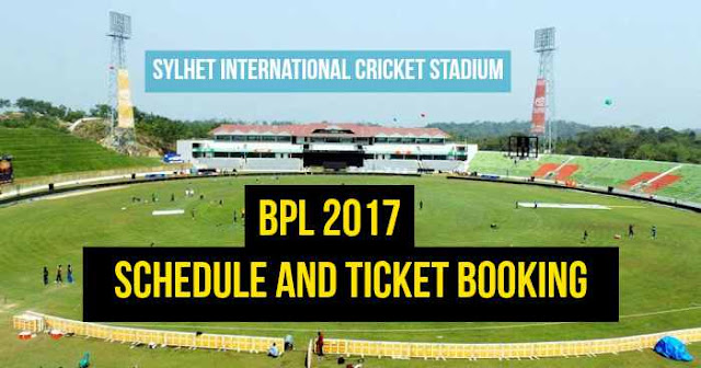 BPL 2017 Venue: Sylhet, Schedule and Ticket Booking