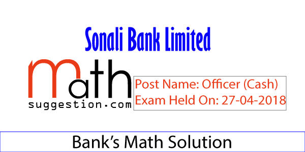 Sonali Bank Officer Cash Math Solution 2018