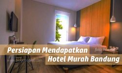 Persiapan Mendapatkan Hotel Murah Bandung