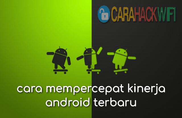 cara mempercepat kinerja android terbaru