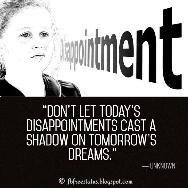 Disappointment Quotes, Don't let today's disappointments cast a shadow on tomorrow's dreams.