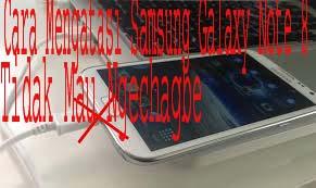 Cara Mengatasi Samsung Galaxy Note 8Tidak Mau Ngechagbe