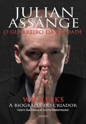 Julian Assange: O guerreiro da verdade de Valerie Guichaoua e Sophie Radermecker