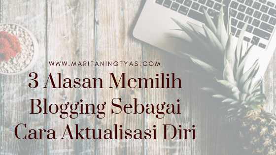 3 Alasan Memilih Blogging Sebagai Cara Aktualisasi Diri