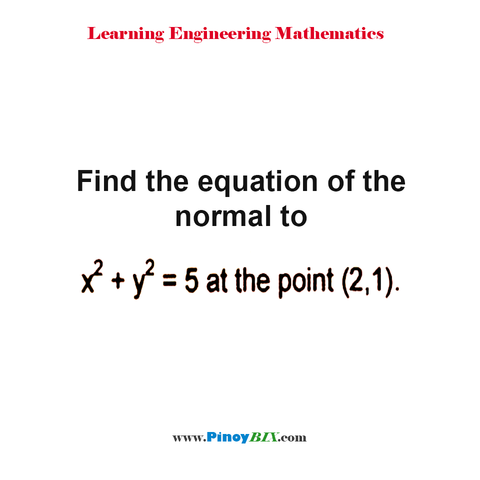 Find the equation of the normal to x^2 + y^2 = 5 at the point (2, 1).