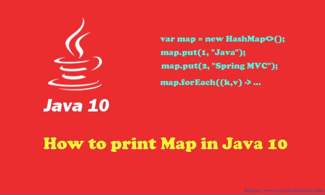 How to print Map in Java 10 - Printing HashMap In Java 10 ... Map Iterator Java on java interpreter, java arraylist, java list, java thread, java container, java virtual machine,