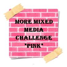 http://moremixedmediachallenge.blogspot.com/2016/05/more-mixed-media-challenge-pink.html