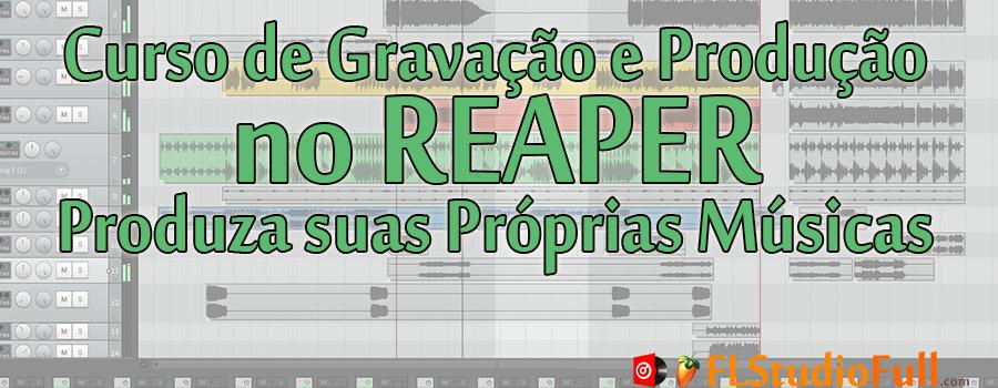 Curso de Gravação e Produção no REAPER - Produza suas Próprias Músicas
