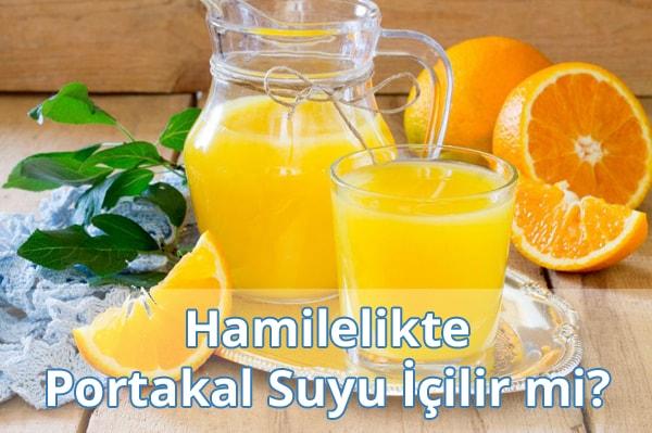Hamilelikte (Gebelikte) Portakal Suyu İçilir mi?