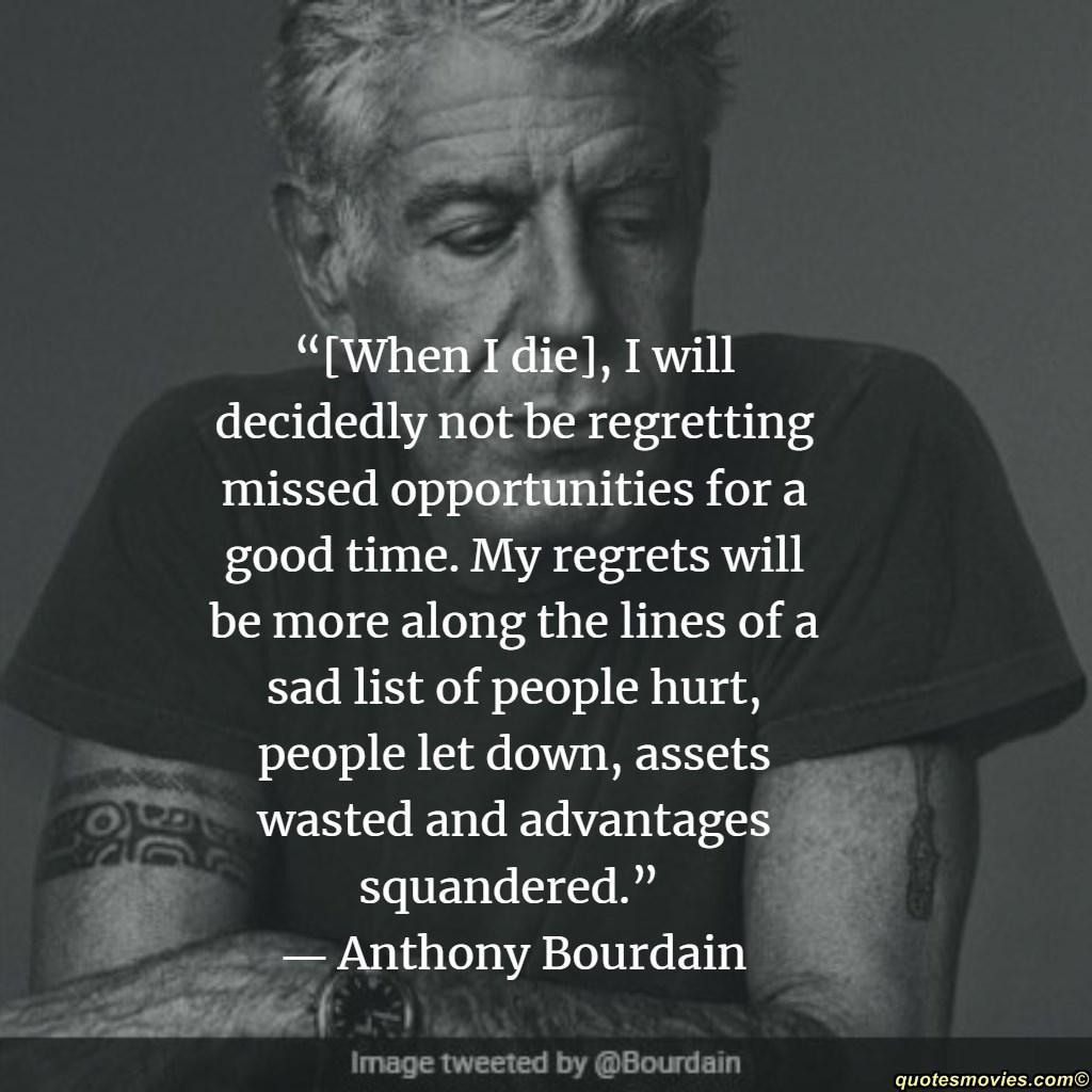 Anthony Bourdain when i die i will not regret