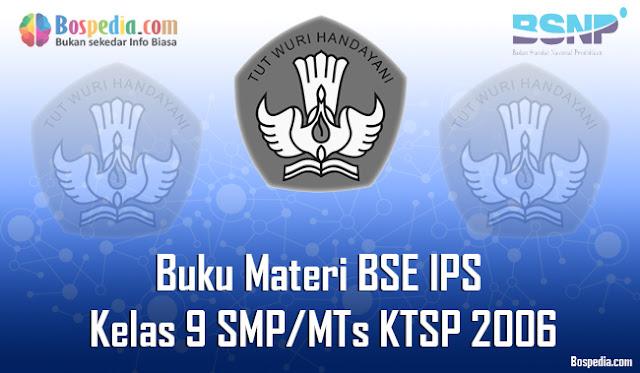 Buku Materi BSE Ilmu Pengetahuan Sosial Kelas 9 SMP/MTs KTSP 2006 Terbaru