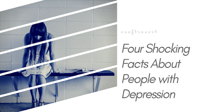 Four Shocking Facts About People with Depression