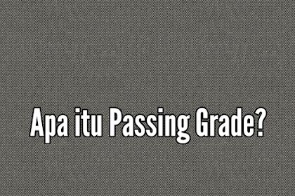 Passing grade itu apa dan bagaimana cara menghitung passing grade