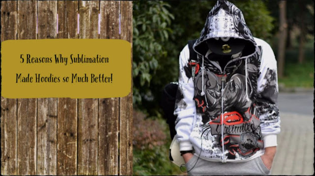 5 Reasons Why Sublimation Made Hoodies so Much Better!