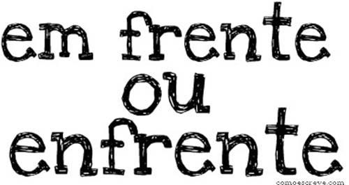 Enfrente e Em frente, saiba a diferença!