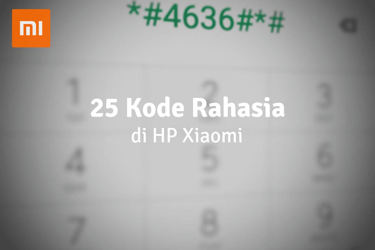 25 Kode Rahasia di HP Xiaomi dan Fungsinya