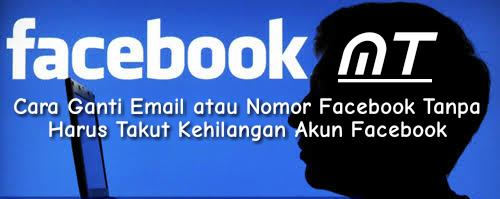 Ganti Email Atau Nomor Facebook Tanpa Harus Takut Kehilangan Akun Faceboo
