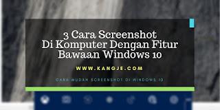 3 Cara Screenshot Di Komputer Dengan Fitur Bawaan Windows 10