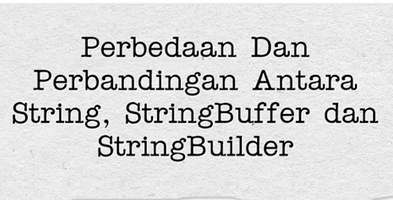 perbedaan String, StringBuffer, StringBuilder