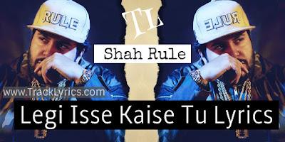 legi-isse-kaise-tu-lyrics-by-shah-rule-zee-music-company-2019
