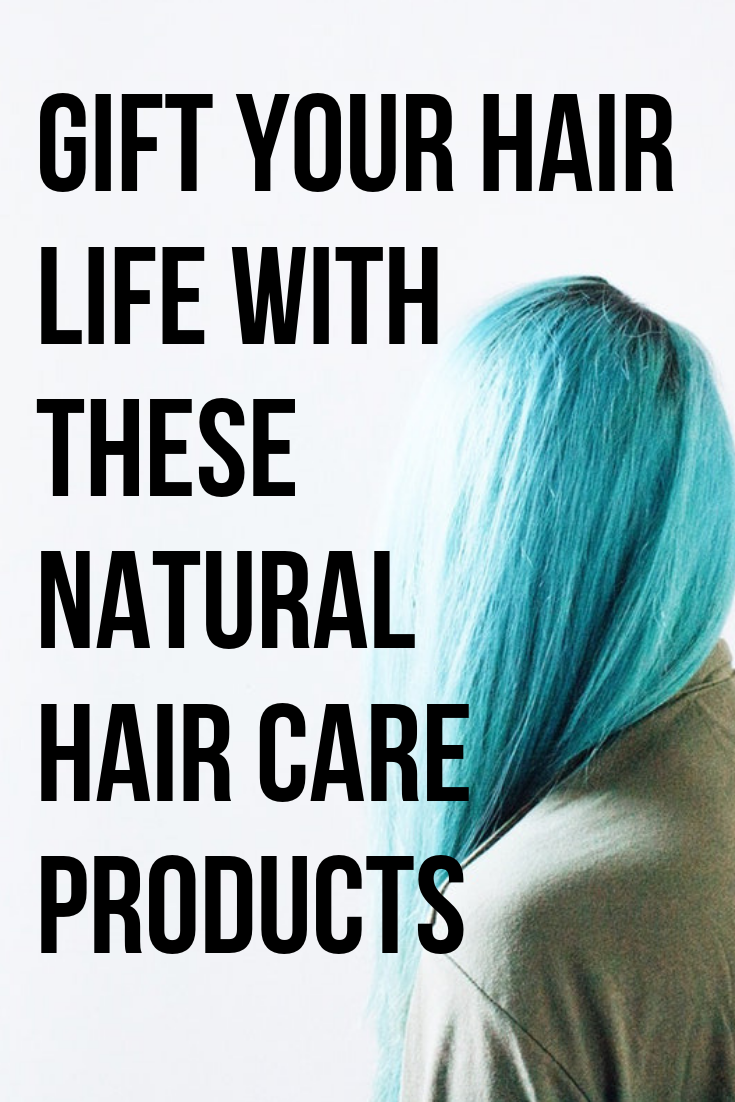 Gift your Hair Life with These Natural Hair Care Products