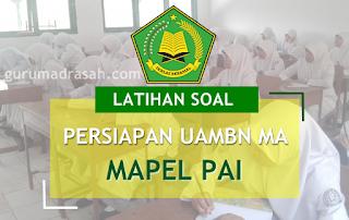 Soal Latihan Persiapan UAMBN Madrasah Aliyah Tahun Pelajaran 2017-2018