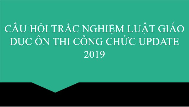 Tài liệu thi công chức - Bộ câu hỏi trắc nghiệm về luật viên chức update 2019(có đáp án)