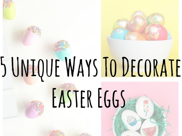 5 Unique Ways To Decorate Easter Eggs