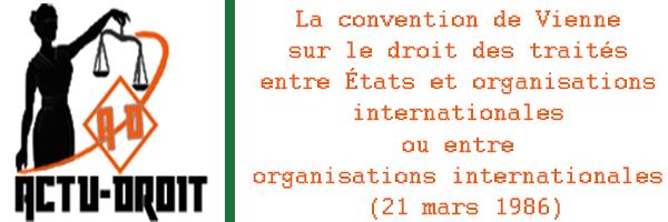 la convention de Vienne sur le droit des traités entre États et organisations internationales ou entre organisations internationales (21 mars 1986)